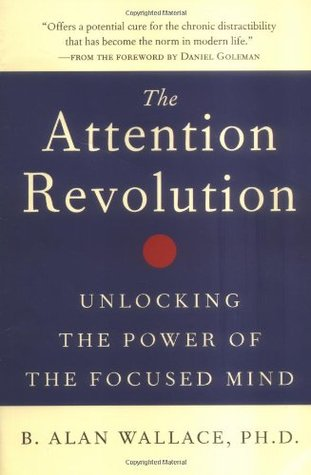 The Attention Revolution : Unlocking the Power of the Focused Mind ...